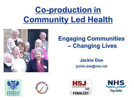 Co-production in Community Led Health Engaging Communities – Changing Lives Jackie Doe