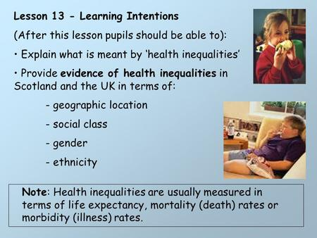 Lesson 13 - Learning Intentions (After this lesson pupils should be able to): Explain what is meant by 'health inequalities' Provide evidence of health.