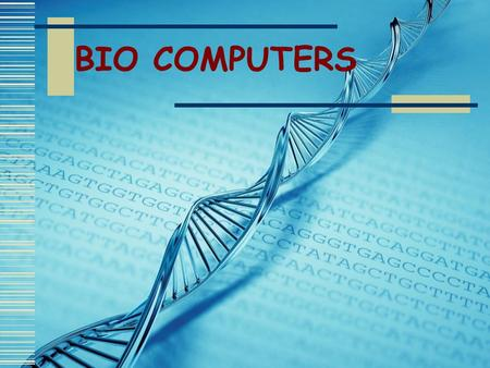 BIO COMPUTERS. INTRODUCTION  Growing needs of mankind-Rapid Development.  Rapid advancement in computer technology will lose its momentum when silicon.