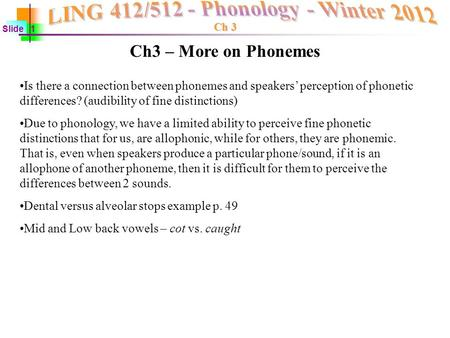 Ch 3 Slide 1 Is there a connection between phonemes and speakers' perception of phonetic differences? (audibility of fine distinctions) Due to phonology,