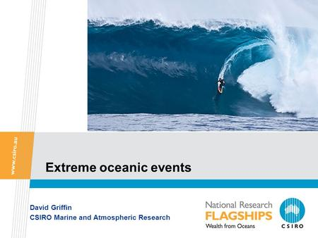 Extreme oceanic events David Griffin CSIRO Marine and Atmospheric Research.