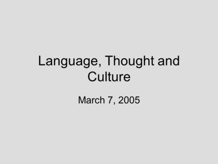 Language, Thought and Culture March 7, 2005 What do we know? Voice No. 1 Voice No. 2 Voice No. 3 Voice No. 4 Voice No. 5 Voice No. 6.