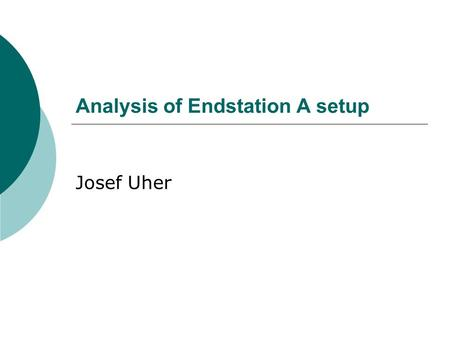 Analysis of Endstation A setup Josef Uher. Quartz bar Start counter.