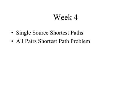 Week 4 Single Source Shortest Paths All Pairs Shortest Path Problem.