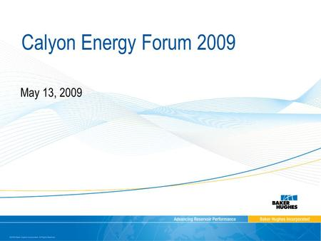 Calyon Energy Forum 2009 May 13, 2009. 2 Forward-Looking Statements Some of the things we will discuss today relative to our views on future company performance.