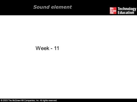 Sound element Week - 11. Overview Introduction to sound. Multimedia system sound. Digital audio. MIDI audio. Audio file formats.