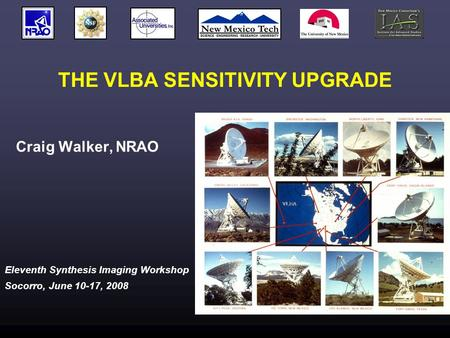 Eleventh Synthesis Imaging Workshop Socorro, June 10-17, 2008 THE VLBA SENSITIVITY UPGRADE Craig Walker, NRAO.