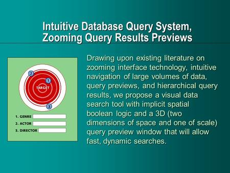 Intuitive Database Query System, Zooming Query Results Previews Drawing upon existing literature on zooming interface technology, intuitive navigation.