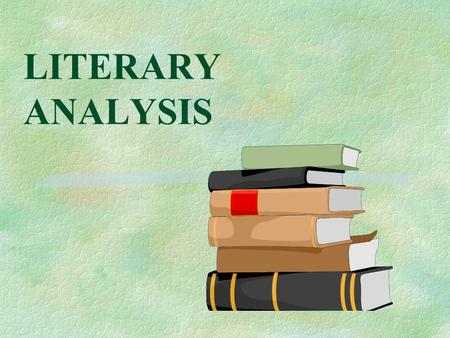 LITERARY ANALYSIS Literary Analysis §Purpose: §to share insights with your readers on a literary work.