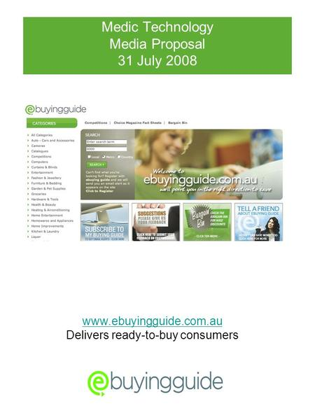 Medic Technology Media Proposal 31 July 2008 www.ebuyingguide.com.au Delivers ready-to-buy consumers.