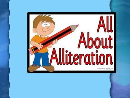 What is Alliteration? Alliteration is the repetition of initial consonant sound in two or more neighboring words. Here are some examples: the wild winds.