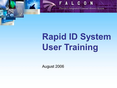 Rapid ID System User Training August 2006. To use the Rapid ID System Operators must be CJIS Certified Each operator must login to Windows using a unique.
