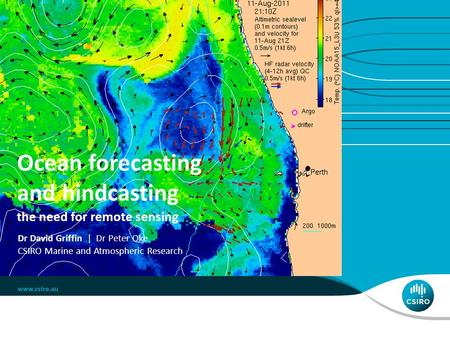 Ocean forecasting and hindcasting the need for remote sensing Dr David Griffin | Dr Peter Oke CSIRO Marine and Atmospheric Research.