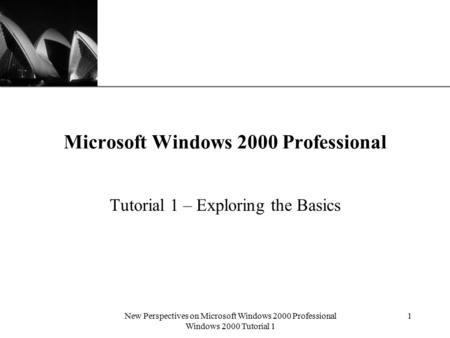 XP New Perspectives on Microsoft Windows 2000 Professional Windows 2000 Tutorial 1 1 Microsoft Windows 2000 Professional Tutorial 1 – Exploring the Basics.