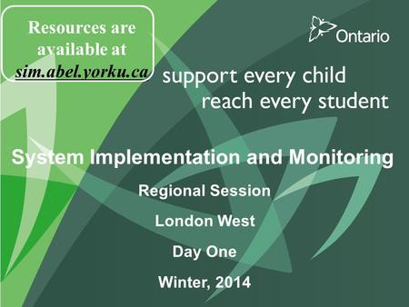 System Implementation and Monitoring Regional Session London West Day One Winter, 2014 Resources are available at sim.abel.yorku.ca.