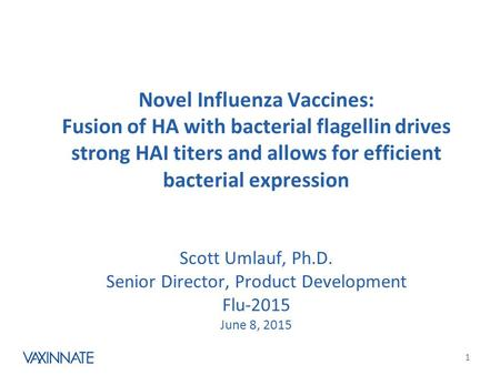 Novel Influenza Vaccines: Fusion of HA with bacterial flagellin drives strong HAI titers and allows for efficient bacterial expression Scott Umlauf,