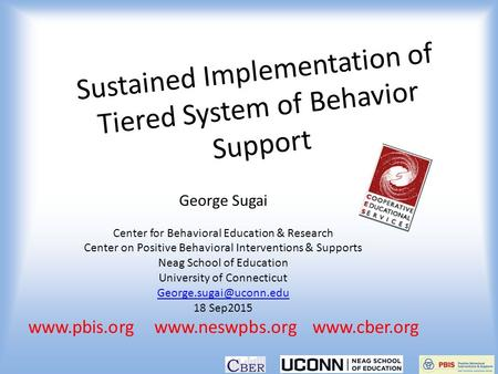 Sustained Implementation of Tiered System of Behavior Support George Sugai Center for Behavioral Education & Research Center on Positive Behavioral Interventions.