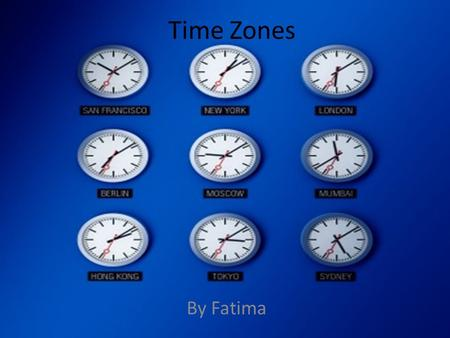 Time Zones By Fatima. There is heaps of different time zones. If we had one single time zone for Earth afternoon would be the middle of the day in some.
