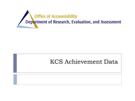 KCS Achievement Data. District-wide Achievement District Achievement  Achievement plots will be included for the following subjects  Algebra I  Algebra.