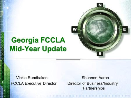 Georgia FCCLA Mid-Year Update Vickie Rundbaken Shannon Aaron FCCLA Executive Director Director of Business/Industry Partnerships.