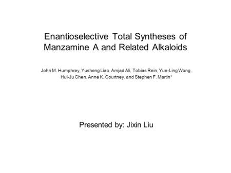 Enantioselective Total Syntheses of Manzamine A and Related Alkaloids John M. Humphrey, Yusheng Liao, Amjad Ali, Tobias Rein, Yue-Ling Wong, Hui-Ju Chen,
