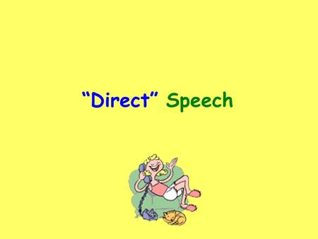 """Direct"" Speech. Direct Speech  The exact words spoken must be put inside ""speech marks"".  The first spoken word must have a capital letter.  Use a."