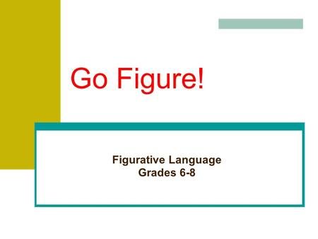 Go Figure! Figurative Language Grades 6-8. Recognizing Figurative Language The opposite of literal language is figurative language. Figurative language.