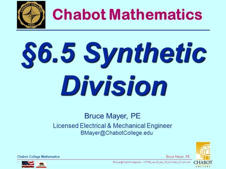 MTH55_Lec-33_sec_6-5_Synthetic_Division.ppt 1 Bruce Mayer, PE Chabot College Mathematics Bruce Mayer, PE Licensed Electrical &