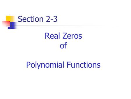 Section 2-3 Real Zeros of Polynomial Functions. Real Zeros of Polynomial Functions What you should know: 1. How to divide polynomials by other polynomials.