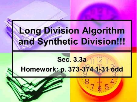 Long Division Algorithm and Synthetic Division!!!