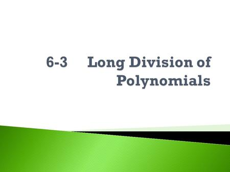  Long division of polynomials works just like the long (numerical) division you did back in elementary school, except that now you're dividing with variables.