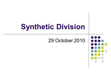 Synthetic Division 29 October 2010. Operations on Polynomials Recap – We know how to: Add Subtract Multiply What about division?