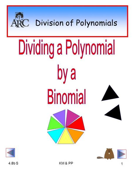 4.8b SKM & PP 1 Division of Polynomials. 4.8b SKM & PP 2 Division of Polynomials First, let's review the symbols that represent the division problem: