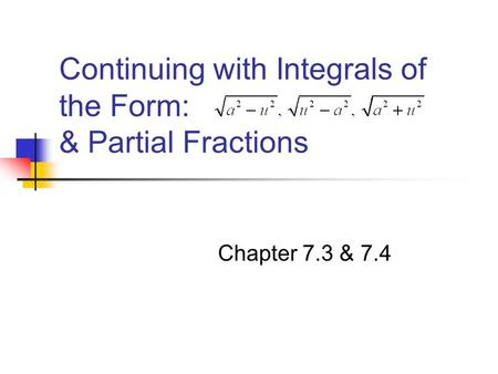 Continuing with Integrals of the Form: & Partial Fractions Chapter 7.3 & 7.4.
