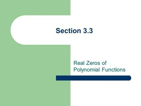 Section 3.3 Real Zeros of Polynomial Functions. Objectives: – Use synthetic and long division – Use the Remainder and Factor Theorem – Use the Rational.