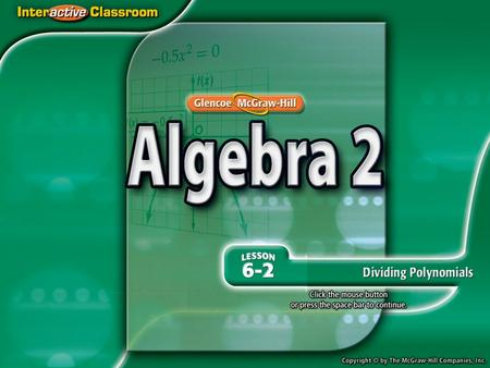 Splash Screen. Example 1 Divide a Polynomial by a Monomial Answer: a – 3b 2 + 2a 2 b 3 Sum of quotients Divide. = a – 3b 2 + 2a 2 b 3 a 1 – 1 = a 0 or.