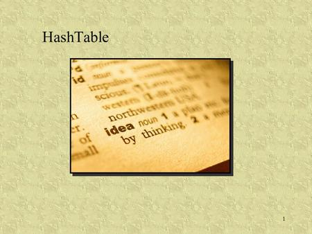 "1 HashTable. 2 Dictionary A collection of data that is accessed by ""key"" values –The keys may be ordered or unordered –Multiple key values may/may-not."