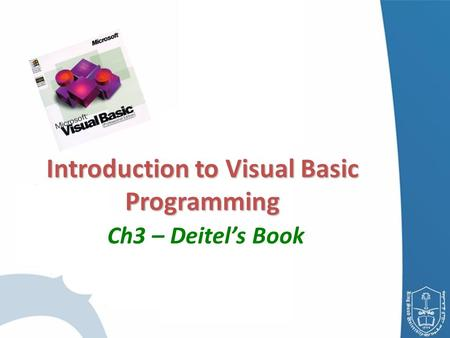 Introduction <strong>to</strong> Visual Basic Programming Introduction <strong>to</strong> Visual Basic Programming Ch3 – Deitel's Book.