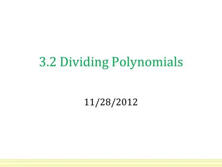 3.2 Dividing Polynomials 11/28/2012. Review: Quotient of Powers Ex. In general: