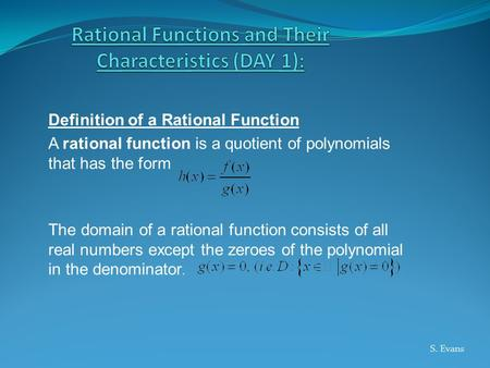 Definition of a Rational Function A rational function is a quotient of polynomials that has the form The domain of a rational function consists of all.