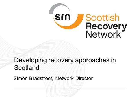 ... recovery approaches in Scotland Simon Bradstreet, Network Director
