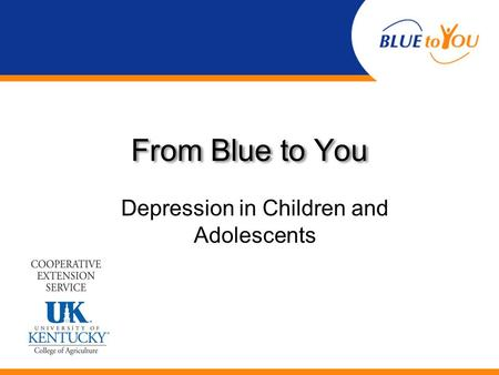 From Blue to You Depression in Children and Adolescents.