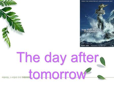 The day after tomorrow. Product Details Actors: Dennis Quaid, Jake Gyllenhaal, Emmy Rossum, Dash Mihok, Jay O. SandersDennis QuaidJake GyllenhaalEmmy.
