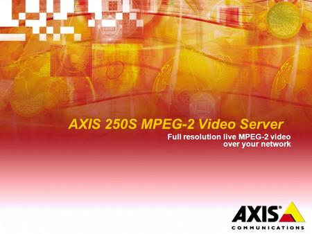 AXIS 250S MPEG-2 Video Server Full resolution live MPEG-2 video over your network.