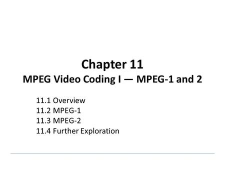 Chapter 11 MPEG Video Coding I — MPEG-1 and 2
