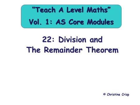 "22: Division and The Remainder Theorem © Christine Crisp ""Teach A Level Maths"" Vol. 1: AS Core Modules."