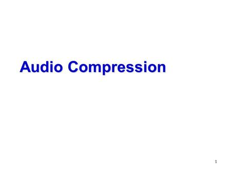 1 Audio Compression. 2 Digital Audio  Human auditory system is much more sensitive to quality degradation then is the human visual system  redundancy.