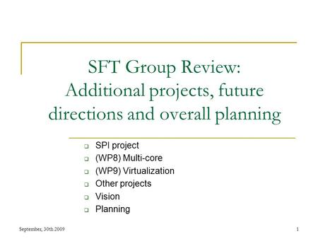 SFT Group Review: Additional projects, future directions and overall planning  SPI project  (WP8) Multi-core  (WP9) Virtualization  Other projects.