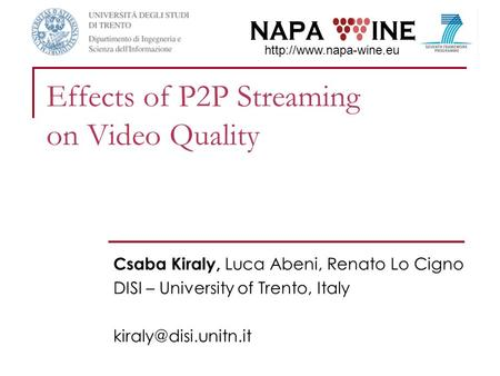 Effects of P2P Streaming on Video Quality Csaba Kiraly, Luca Abeni, Renato Lo Cigno DISI – University of Trento, Italy