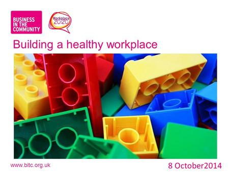 Www.bitc.org.uk Building a healthy workplace 8 October2014.